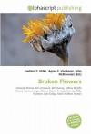 Broken Flowers - Agnes F. Vandome, John McBrewster, Sam B Miller II