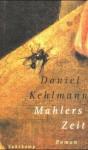 Mahlers Zeit: Roman - Daniel Kehlmann