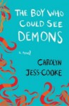 The Boy Who Could See Demons: A Novel - Carolyn Jess-Cooke