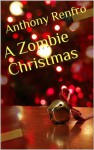 A Zombie Christmas - Anthony Renfro