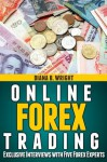 Online Forex Trading: Exclusive Interviews with Five Forex Experts - Diana Wright