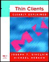 Thin Clients Clearly Explained - Joseph T. Sinclair