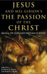 Jesus and Mel Gibson's The Passion of the Christ: The Film, the Gospels and the Claims of History - Robert L. Webb