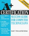 A+ Certification: Success Guide for Computer Technicians - Sarah T. Parks, Bobbie Kalman