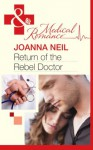 Return of the Rebel Doctor (Mills & Boon Medical) - Joanna Neil