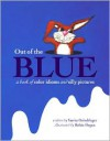 Out of the Blue: A book of color idioms and silly pictures - Vanita Oelschlager, Robin Hegan