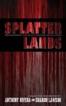 Splatterlands: Reawakening the Splatterpunk Revolution - Michael Laimo, Ray Garton, Gregory L. Norris, J. Michael Major