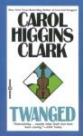 Twanged - Carol Higgins Clark