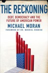 The Reckoning: Debt, Democracy, and the Future of American Power - Michael Moran, Nouriel Roubini