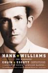 Hank Williams: The Biography - Colin Escott, George Merritt, William MacEwen