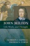 John Milton: Life, Work, and Thought - Gordon Campbell, Thomas N. Corns
