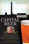 Capital Beer: A Heady History of Brewing in Washington, D.C. - Garrett Peck, Greg Kitsock