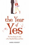 The Year Of Yes: The True Story of a Girl, a Few Hundred Dates, and Fate - Maria Dahvana Headley