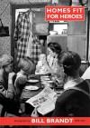 Homes Fit for Heroes: Photographs by Bill Brandt 1939-43 - Peter James, Bill Brandt, Richard Sadler