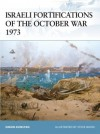 Israeli Fortifications of the October War 1973 - Simon Dunstan, Steve Noon