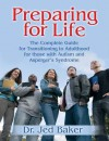 Preparing for Life: The Complete Guide for Transitioning to Adulthood for Those with Autism and Asperger's Syndrome - Jed Baker