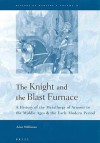 The Knight And The Blast Furnace: A History Of The Metallurgy Of Armour In The Middle Ages & The Early Modern Period (History Of Warfare, 12) - Alan Williams