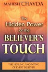 The Hidden Power of the Believer's Touch - Mahesh Chavda