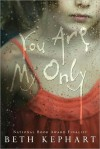 You Are My Only - Beth Kephart
