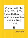 Contact with the Other World: The Latest Evidence as to Communication with the Dead - James Hervey Hyslop