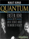 Quantum: Einstein, Bohr, and the Great Debate about the Nature of Reality (MP3 Book) - Manjit Kumar, Ray Porter