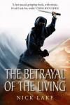 The Betrayal of the Living. Nick Lake - Nick Lake