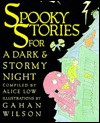 Spooky Stories for a Dark and Stormy Night - Alice Lowe, Alice Low, Gahan Wilson