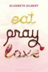 Eat, Pray, Love: One Woman's Search for Everything - Elizabeth Gilbert