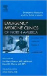Emergency Medicine and Public Health, An Issue of Emergency Clinics (The Clinics: Internal Medicine) - Jon Mark Hirshon, David Morris