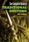 The Complete Book Of Traditional Knitting - Rae Compton