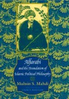Alfarabi and the Foundation of Islamic Political Philosophy - Muhsin Mahdi