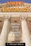 A Nation at the Crossroads: Spiritual Decline in the Promised Land - S. Michael Wilcox