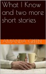 What I Know and two more short stories (Amanda Green's Short Stories) - Amanda Green