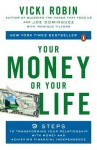 Your Money or Your Life: 9 Steps to Transforming Your Relationship with Money and Achieving Financial Independence: Revised and Updated for the 21st Century - Vicki Robin, Joe Dominguez