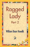 Ragged Lady, Volume 2 - William Dean Howells