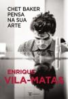 Chet Baker Pensa na Sua Arte - Enrique Vila-Matas