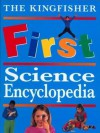 The Kingfisher First Science Encyclopedia - Anita Ganeri