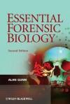 Essential Forensic Biology - Alan Gunn
