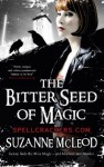 The Bitter Seed of Magic (Spellcrackers) - Suzanne McLeod