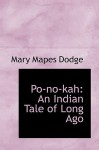 Po-No-Kah: An Indian Tale of Long Ago - Mary Mapes Dodge