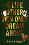 A Life Other Men Only Dream About - Richard Nelson