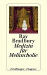 Medizin für Melancholie - Ray Bradbury, Margarete Bormann