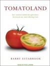 Tomatoland: How Modern Industrial Agriculture Destroyed Our Most Alluring Fruit - Barry Estabrook, Pete Larkin