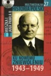 Multimedialna historia Polski - TOM 27 - Ku nowemu zniewoleniu 1943-1949 - Tadeusz Cegielski, Beata Janowska, Joanna Wasilewska-Dobkowska