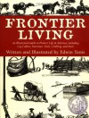 Frontier Living: An Illustrated Guide to Pioneer Life in America - Edwin Tunis