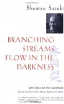 Branching Streams Flow in the Darkness: Zen Talks on the Sandokai - Shunryu Suzuki, Michael Wenger, Mel Weitsman