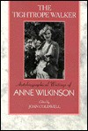 The Tightrope Walker: Autobiographical Writings of Anne Wilkinson - Anne Wilkinson