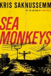 Sea Monkeys: A Memory Book - Kris Saknussemm