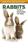 Rabbits: Complete Care Guide - Virginia Parker Guidry, Renee Stockdale