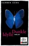 Dunkle Idylle: Thriller - Carmen Korn